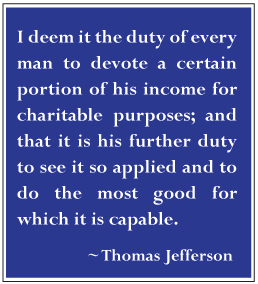 I deem it the duty of every man to devote a certain portion of his income for charitable purposes.